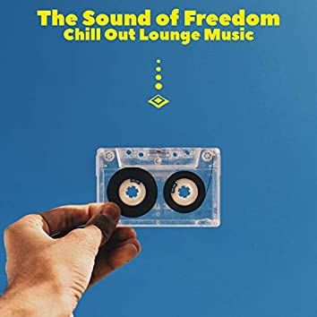 The Sound of Freedom (Chill Out Lounge Music)