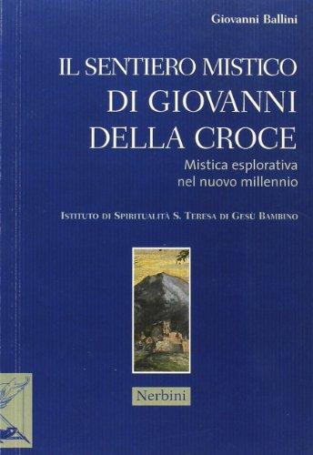 Il sentiero mistico di Giovanni Della Croce. Mistica esplorativa nel nuovo millennio