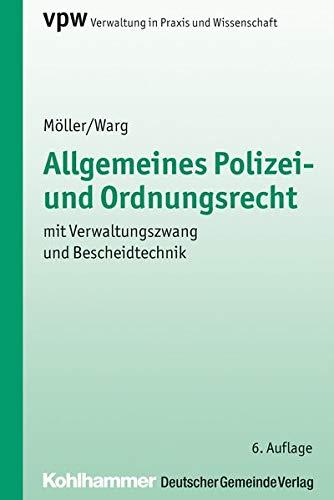 Allgemeines Polizei- und Ordnungsrecht: mit Verwaltungszwang und Bescheidtechnik (Verwaltung in Praxis und Wissenschaft, Band 20)