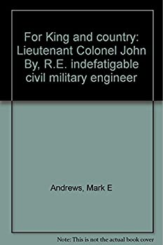 Paperback For King and Country: Lieutenant Colonel John By R.E. Indefatigable Civil-Military Engineer Book