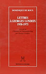 Lettres à Georges Londeix: 1958-1975 de Dominique Roux