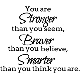 You are Stronger Than You Seem Braver Than...