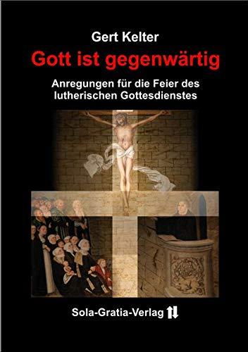 Gott ist gegenwärtig: Anregungen für die Feier des lutherischen Gottesdienstes