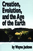 Creation, Evolution, and the Age of the Earth 0967804485 Book Cover