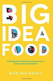 Big Idea Food: A Weekly Devotional for Entrepreneurs, Side Hustlers & Dreamers