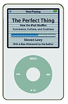 The Perfect Thing  How the iPod Shuffles Commerce Culture and Coolness