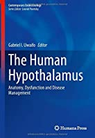 The Human Hypothalamus: Anatomy, Dysfunction and Disease Management (Contemporary Endocrinology)