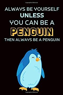 Always Be Yourself Except You Can Be A Penguin Then Always Be A Penguin: Gift For Teachers | Appreciation Gift For Women |...