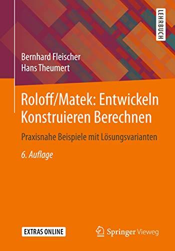 Roloff/Matek: Entwickeln Konstruieren Berechnen: Praxisnahe Beispiele mit Lösungsvarianten