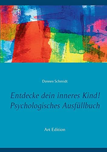 Entdecke dein inneres Kind! Psychologisches Ausfüllbuch: Ein kleines Arbeitsbuch zur Pflege und Heilung deines inneren Kindes. Eine Selbsthilfe bei ... Borderline, Angststörungen, PTBS. Art Edition