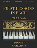 First Lessons in Bach, Complete: Books I and II: For the Piano [Revised Edition]