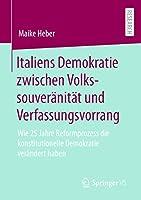 Italiens Demokratie zwischen Volkssouveraenitaet und Verfassungsvorrang: Wie 25 Jahre Reformprozess die konstitutionelle Demokratie veraendert haben