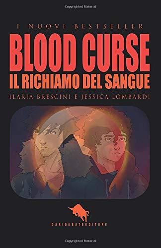 BLOOD CURSE: Il Richiamo del Sangue: Dal primo Premio Letterario Internazionale Dario Abate Editore