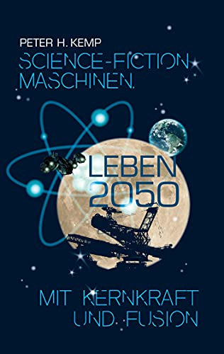 Science-Fiction Maschinen: Leben 2050 mit Kernkraft & Fusion