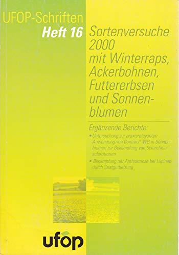 Sortenversuche 2000 mit Winterraps, Ackerbohnen, Futtererbsen und Sonnenblumen (UFOP-Schriften)