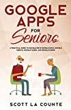 Google Apps for Seniors: A Practical Guide to Google Drive Google Docs, Google Sheets, Google Slides, and Google Forms (Tech for Seniors)