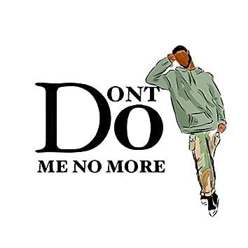 Don't Do Me No More