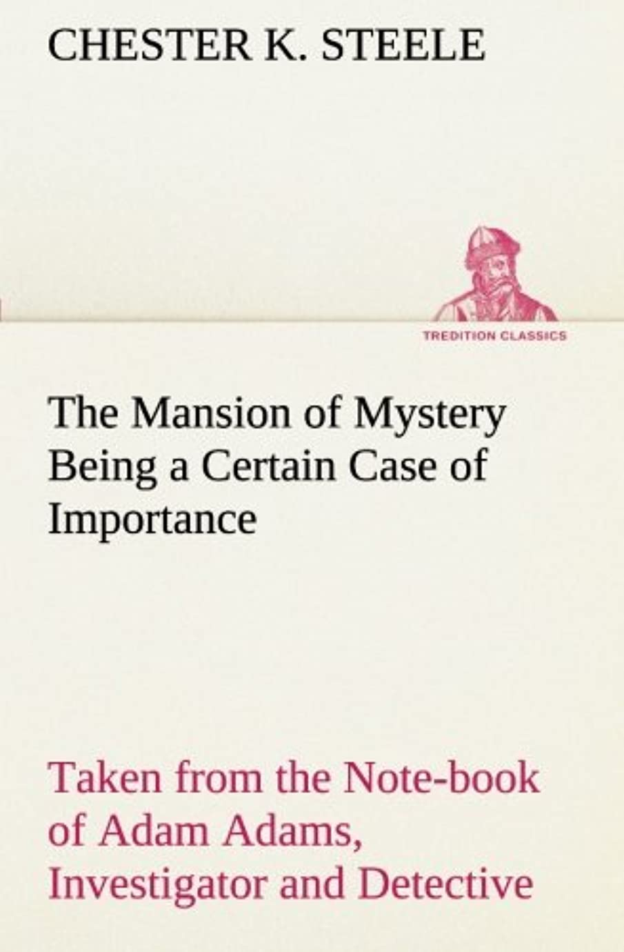 マニアック悲惨敬なThe Mansion of Mystery Being a Certain Case of Importance, Taken from the Note-Book of Adam Adams, Investigator and Detective (TREDITION CLASSICS)