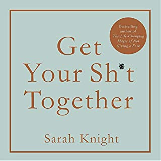 Get Your Sh*t Together     How to stop worrying about what you should do so you can finish what you need to do and start doing what you want to do              By:                                                                                                                                 Sarah Knight                               Narrated by:                                                                                                                                 Sarah Knight                      Length: 4 hrs and 31 mins     317 ratings     Overall 4.4