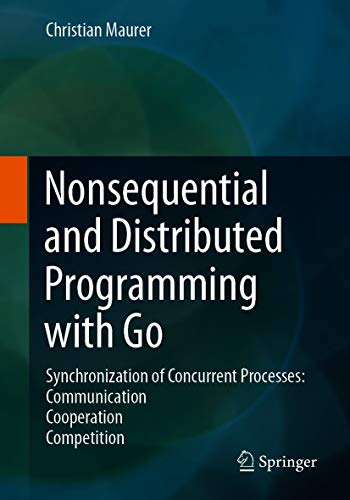 Nonsequential and Distributed Programming with Go: Synchronization of Concurrent Processes: Communication - Cooperation - Competition (English Edition)