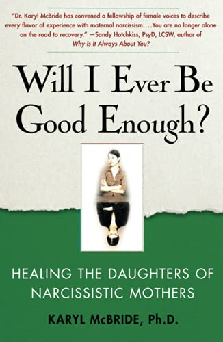 Will I Ever Be Good Enough?: Healing the Daughters of Narcissistic Mothers