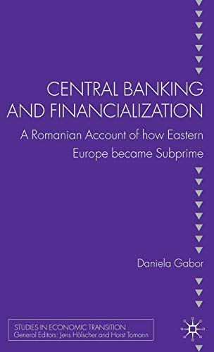 Download Central Banking and Financialization: A Romanian Account of how Eastern Europe became Subprime (Studies in Economic Transition) 0230276156