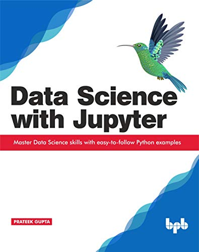 Data Science with Jupyter: Master Data Science skills with easy-to-follow Python examples (English Edition)