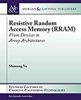 Resistive Random Access Memory (Synthesis Lectures on Emerging Engineering Technologies)