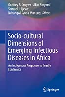 Socio-cultural Dimensions of Emerging Infectious Diseases in Africa: An Indigenous Response to Deadly Epidemics