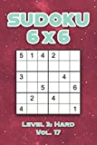Sudoku 6 x 6 Level 3: Hard Vol. 17: Play Sudoku 6x6 Grid With Solutions Hard Level Volumes 1-40 Sudoku Cross Sums Variation Travel Paper Logic Games ... Challenge Genius All Ages Kids to Adult Gifts