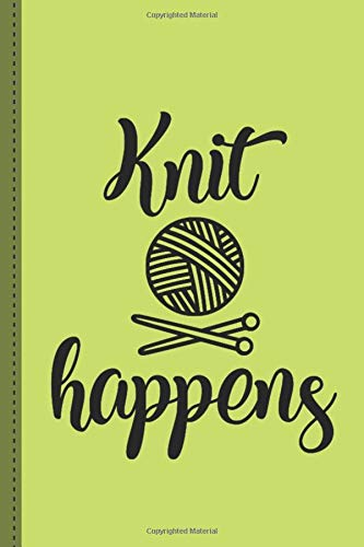 Knit Happens - Knitting Journal: Project planner for knitters, 50 Crochet Projects & Keep Track of Patterns, Yarns, Hooks, Knitting & Crochet For Beginners.. a perfect gift for a knitting mom,