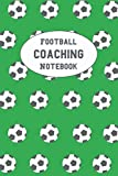 Football Coaching Notebook: Coaches Log Book For Game Day Planning | Youth Soccer Drills, With Field Diagrams, Manager/Coach Appreciation Gift