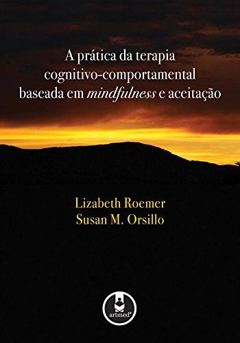 A Prática da Terapia Cognitivo-Comportamental Baseada em Mindfulness e Aceitação