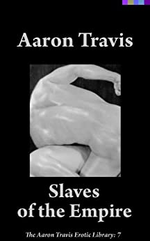 [Aaron Travis]のSlaves of the Empire (The Aaron Travis Erotic Library Book 7) (English Edition)