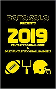 2019 Fantasy Football Guide and Daily Fantasy Football Rankings by [Roto Solo, Functional Sportsaholic]