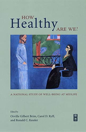 How Healthy Are We?: A National Study of Well-Being at Midlife (The John D. and Catherine T. MacArthur Foundation Series on Mental Health and Development, ... Midlife Development) (English Edition)