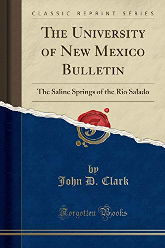 The University of New Mexico Bulletin: The Saline Springs of the Rio Salado (Classic Reprint)
