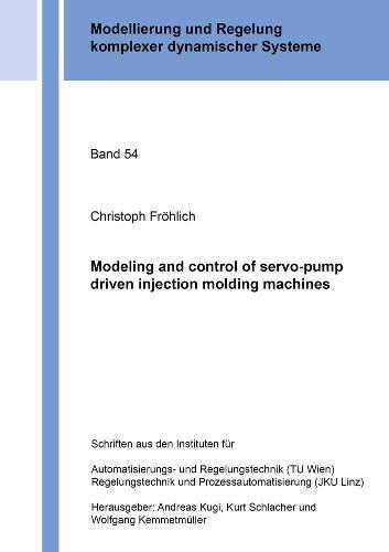 Modeling and control of servo-pump driven injection molding machines (Modellierung und Regelung komplexer dynamischer Systeme)