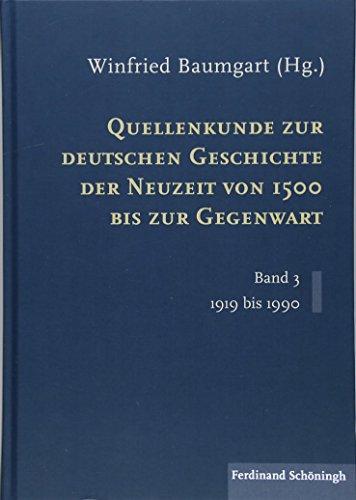 Quellenkunde zur deutschen Geschichte der Neuzeit von 1500 bis zur Gegenwart: Band 3: 1919 bis 1990