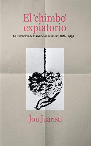 EL CHIMBO EXPIATORIO: La invención de la tradición bilbaina (1876-1939)