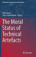 The Moral Status of Technical Artefacts (Philosophy of Engineering and Technology (17))
