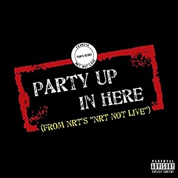 "Party up in Here (From N.R.T'S ""N.R.T Not Live"")"