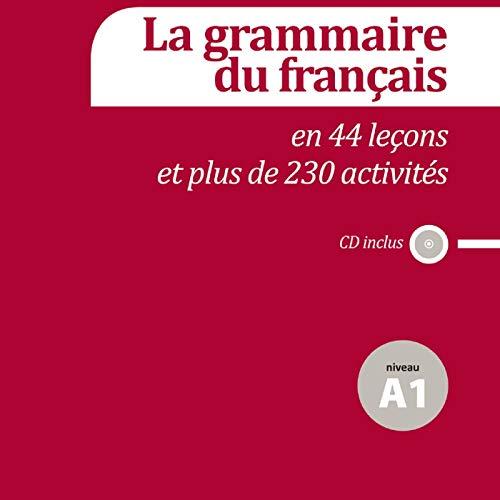 La grammaire du français en 44 leçons et 230 activités. Niveau A1: niveau A1 - Livre de l'élève + CD (Fle- Texto Frances)