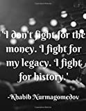 'I don't fight for the money. I fight for my legacy. I fight for history.': Well made Notebook/Journal, which is the ideal gift for men/boys who love UFC. | 80 black lined pages | A4.