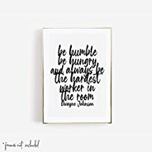 Be Humble Be Hungry and Always be the Hardest Worker In the Room. Dwayne Johnson Quote Bold Script Print, Unframed