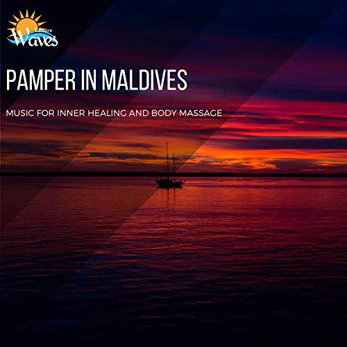 Pamper in Maldives - Music for Inner Healing and Body Massage