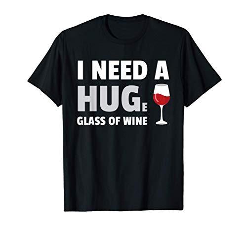 Ho Bisogno Di Un Enorme Bicchiere Di Vino Bevitori Di Vino Maglietta