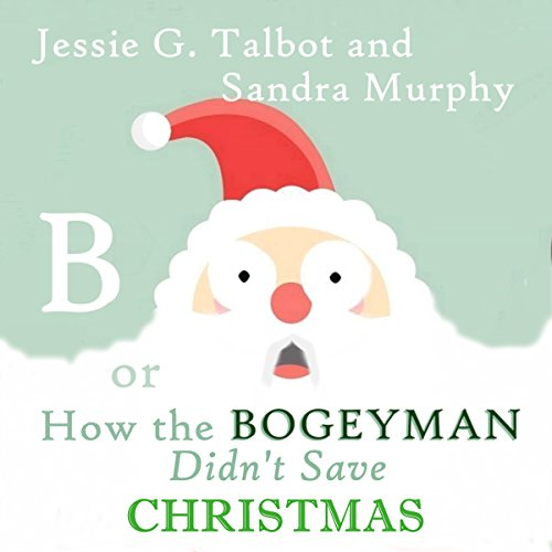 B: or How the Bogeyman Didn't Save Christmas audiobook cover art