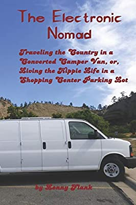 The Electronic Nomad: Traveling the Country in a Converted Camper Van, Or, Living the Hippie Life in a Shopping Center Parking Lot