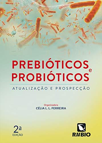 Prebióticos e Probióticos: Atualização e Prospecção